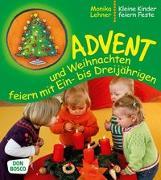 Cover-Bild zu Advent und Weihnachten feiern mit Ein- bis Dreijährigen von Lehner, Monika