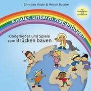 Cover-Bild zu Kinder unterm Regenbogen - Neue Kinderlieder zum Brücken bauen von Hüser, Christian