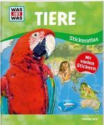 Cover-Bild zu WAS IST WAS Sticker-Atlas Tiere von Tessloff Verlag Ragnar Tessloff GmbH & Co.KG (Hrsg.)