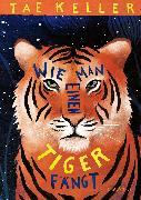 Cover-Bild zu Keller, Tae: Wie man einen Tiger fängt (eBook)