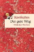 Cover-Bild zu Der gute Weg. Worte der Weisheit (eBook) von Konfuzius