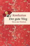 Cover-Bild zu Der gute Weg. Worte der Weisheit von Konfuzius