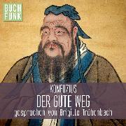 Cover-Bild zu Konfuzius - Der gute Weg (Audio Download) von Konfuzius