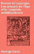 Cover-Bild zu Sand, George: Evenor et Leucippe: Les amours de l'Âge d'Or; Légende antidéluvienne (eBook)