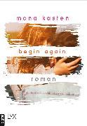 Cover-Bild zu Kasten, Mona: Begin Again (eBook)