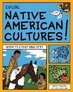 Cover-Bild zu Explore Native American Cultures!: With 25 Great Projects von Yasuda, Anita