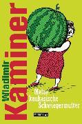 Cover-Bild zu Kaminer, Wladimir: Meine kaukasische Schwiegermutter (eBook)