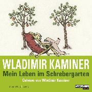 Cover-Bild zu Kaminer, Wladimir: Mein Leben im Schrebergarten (Audio Download)