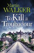 Cover-Bild zu Walker, Martin: To Kill a Troubadour