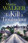 Cover-Bild zu Walker, Martin: To Kill a Troubadour (eBook)