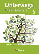 Cover-Bild zu Unterwegs, Religion begegnen, Gymnasium Bayern, 5. Jahrgangsstufe, Schülerbuch von Dolschon, Andrea