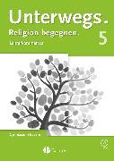 Cover-Bild zu Unterwegs, Religion begegnen, Gymnasium Bayern, 5. Jahrgangsstufe, Lehrermaterialien mit CD-ROM von Deurer, Rebecca