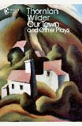 Cover-Bild zu eBook Our Town and Other Plays