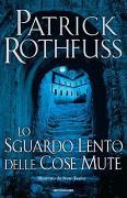 Cover-Bild zu Rothfuss, Patrick: Lo sguardo lento delle cose mute