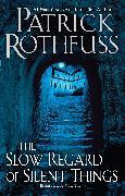 Cover-Bild zu Rothfuss, Patrick: The Slow Regard of Silent Things (eBook)