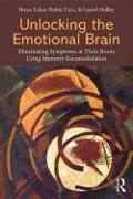 Cover-Bild zu Unlocking the Emotional Brain: Eliminating Symptoms at Their Roots Using Memory Reconsolidation von Ecker, Bruce