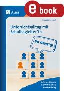 Cover-Bild zu Unterrichtsalltag mit Schulbegleiter*in: So geht's (eBook) von Hohloch, Claudia