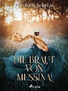 Cover-Bild zu Schiller, Friedrich: Die Braut von Messina (eBook)