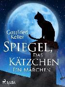 Cover-Bild zu Spiegel, das Kätzchen. Ein Märchen (eBook) von Keller, Gottfried