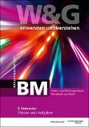 Cover-Bild zu W&G anwenden und verstehen, BM (Berufsmaturität), 3. Semester, Bundle ohne Lösungen von KV Bildungsgruppe Schweiz