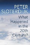 Cover-Bild zu Sloterdijk, Peter: What Happened in the Twentieth Century? (eBook)