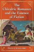 Cover-Bild zu Cavallaro, Dani: The Chivalric Romance and the Essence of Fiction