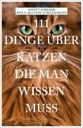 Cover-Bild zu 111 Dinge über Katzen, die man wissen muss von Klingner, Annett