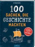 Cover-Bild zu 100 Sachen, die Geschichte machten von Henßler, Patrick