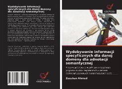 Cover-Bild zu Wydobywanie informacji specyficznych dla danej domeny dla adnotacji semantycznej von Ahmed, Zeeshan