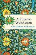Cover-Bild zu Arabische Weisheiten. Vom Zauber alter Zeiten