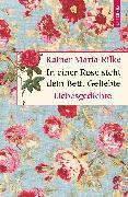 Cover-Bild zu Rilke, Rainer Maria: In einer Rose steht dein Bett, Geliebte. Liebesgedichte