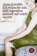 Cover-Bild zu Ich wünsche mir, dass irgendwo jemand auf mich wartet von Gavalda, Anna