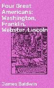 Cover-Bild zu Baldwin, James: Four Great Americans: Washington, Franklin, Webster, Lincoln (eBook)