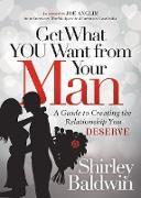 Cover-Bild zu Baldwin, Shirley: Get What You Want from Your Man (eBook)