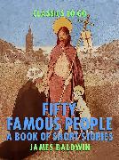 Cover-Bild zu Baldwin, James: Fifty Famous People: A Book of Short Stories (eBook)