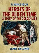 Cover-Bild zu Baldwin, James: Heroes Of The Olden Time: A Story Of The Golden Age (eBook)