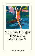 Cover-Bild zu Wir holen alles nach von Borger, Martina
