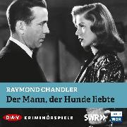 Cover-Bild zu Der Mann, der Hunde liebte (Audio Download) von Chandler, Raymond