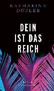 Cover-Bild zu Döbler, Katharina: Dein ist das Reich (eBook)