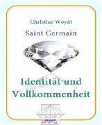 Cover-Bild zu Saint Germain Identität und Vollkommenheit (eBook) von Woydt, Christine