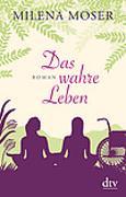 Cover-Bild zu Das wahre Leben von Moser, Milena