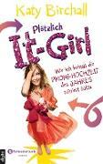 Cover-Bild zu Birchall, Katy: Plötzlich It-Girl - Wie ich beinah die Promi-Hochzeit des Jahres ruiniert hätte (eBook)