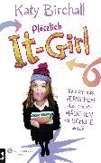 Cover-Bild zu Birchall, Katy: Plötzlich It-Girl - Wie ich aus Versehen das coolste Mädchen der Schule wurde (eBook)