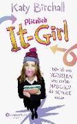 Cover-Bild zu Birchall, Katy: Plötzlich It-Girl - Wie ich aus Versehen das coolste Mädchen der Schule wurde