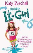 Cover-Bild zu Birchall, Katy: Plötzlich It-Girl - Wie ich versuchte, die größte Sportskanone der Schule zu werden