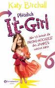 Cover-Bild zu Birchall, Katy: Plötzlich It-Girl - Wie ich beinah die Promi-Hochzeit des Jahres ruiniert hätte
