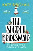 Cover-Bild zu Birchall, Katy: The Secret Bridesmaid