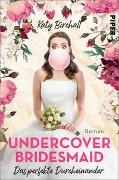 Cover-Bild zu Birchall, Katy: Undercover Bridesmaid - Das perfekte Durcheinander