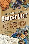 Cover-Bild zu Santelli, Robert: The Baseball Fan's Bucket List: 162 Things You Must Do, See, Get, and Experience Before You Die
