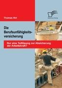 Cover-Bild zu Die Berufsunfähigkeitsversicherung: Nur eine Teillösung zur Absicherung der Arbeitskraft? von Hirt, Thomas